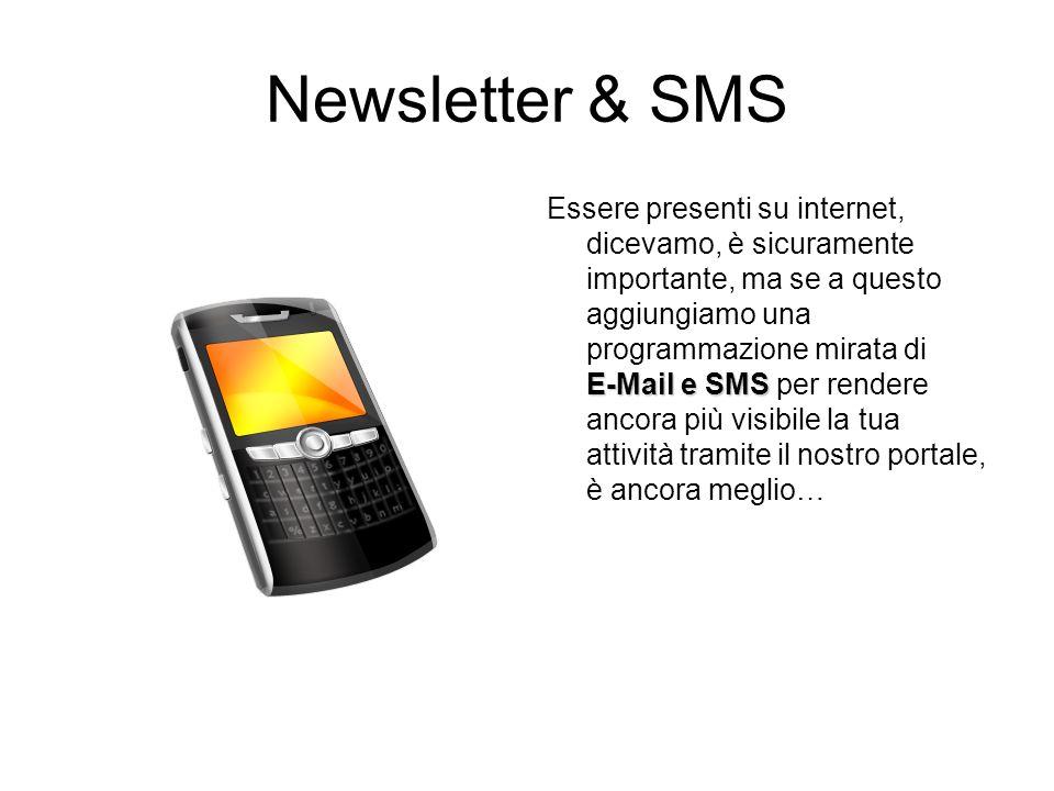 Newsletter & SMS E-Mail e SMS Essere presenti su internet, dicevamo, è sicuramente importante, ma se a questo aggiungiamo una programmazione mirata di E-Mail e SMS per rendere ancora più visibile la tua attività tramite il nostro portale, è ancora meglio…