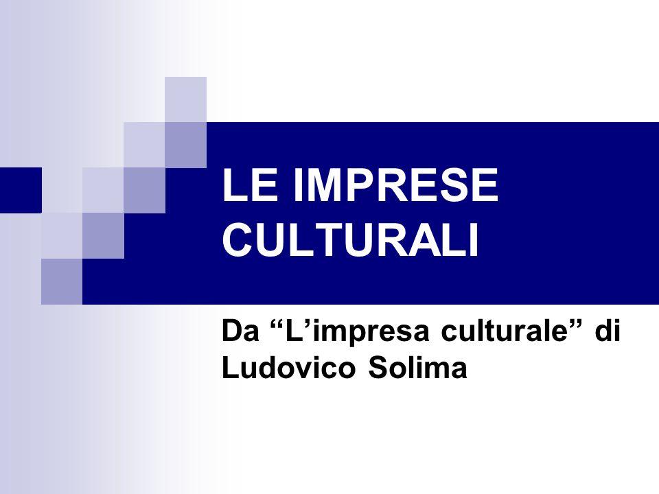 LE IMPRESE CULTURALI Da Limpresa culturale di Ludovico Solima