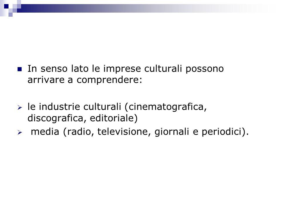 In senso lato le imprese culturali possono arrivare a comprendere: le industrie culturali (cinematografica, discografica, editoriale) media (radio, te