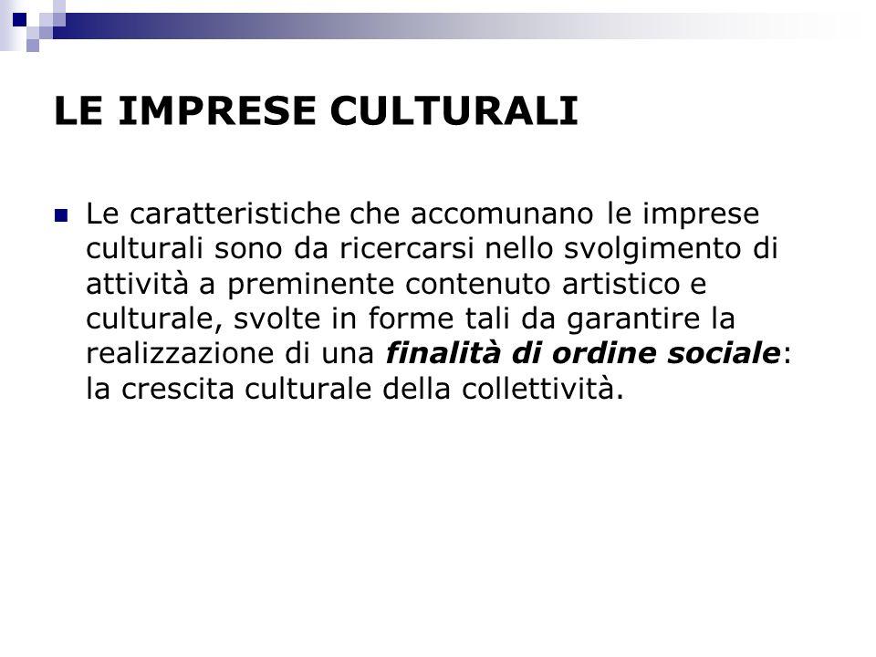 LE IMPRESE CULTURALI Le caratteristiche che accomunano le imprese culturali sono da ricercarsi nello svolgimento di attività a preminente contenuto ar