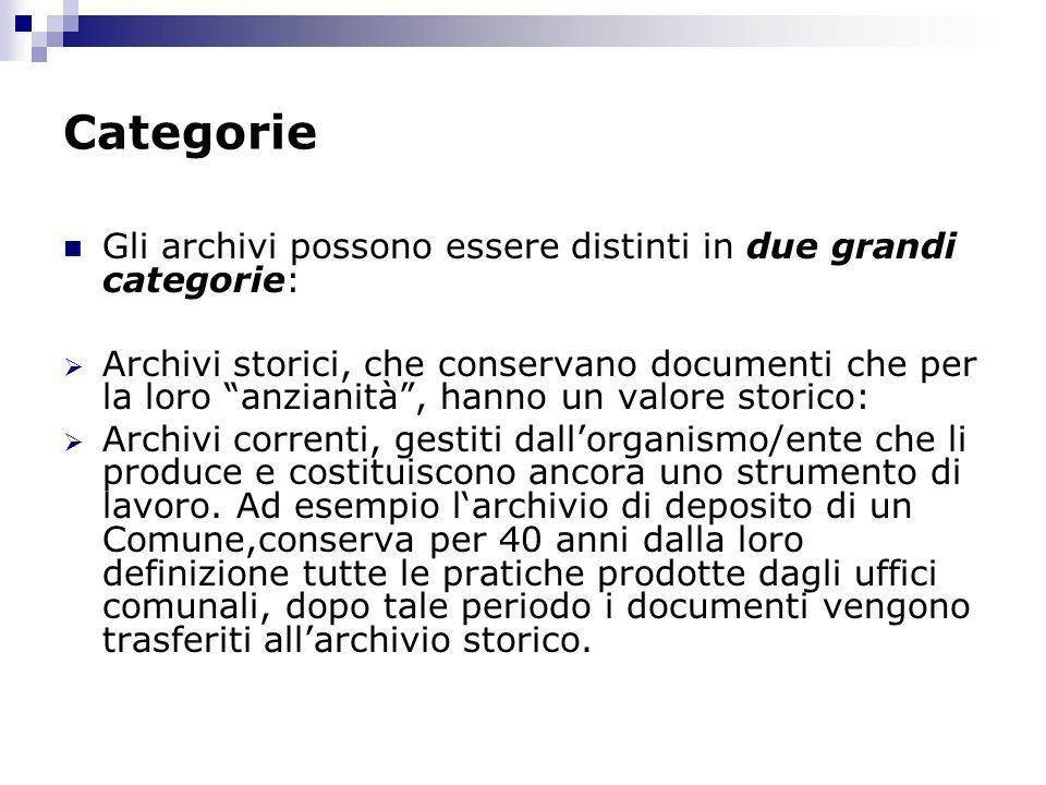 Categorie Gli archivi possono essere distinti in due grandi categorie: Archivi storici, che conservano documenti che per la loro anzianità, hanno un v