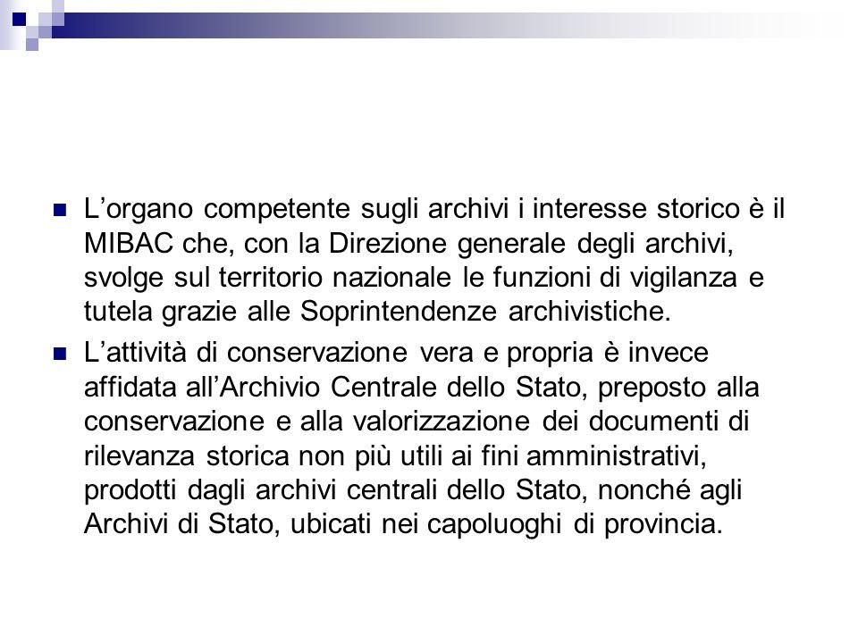 Lorgano competente sugli archivi i interesse storico è il MIBAC che, con la Direzione generale degli archivi, svolge sul territorio nazionale le funzi