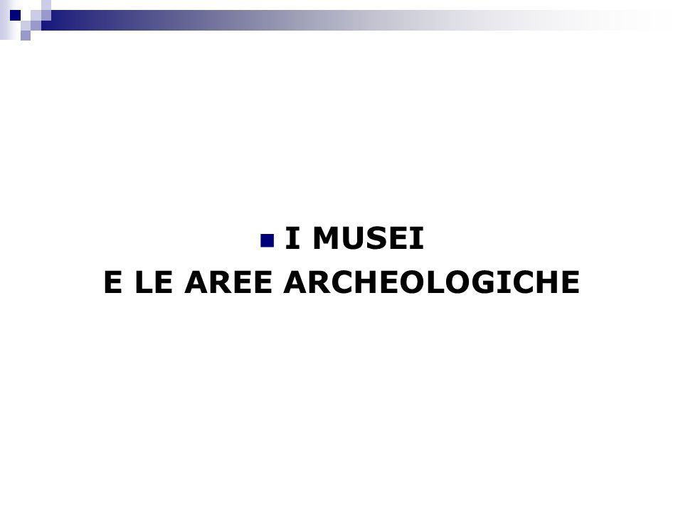 I MUSEI E LE AREE ARCHEOLOGICHE