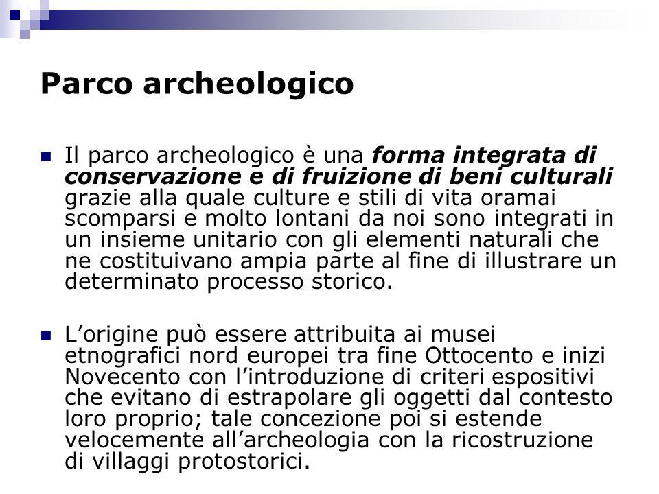 Parco archeologico Il parco archeologico è una forma integrata di conservazione e di fruizione di beni culturali grazie alla quale culture e stili di