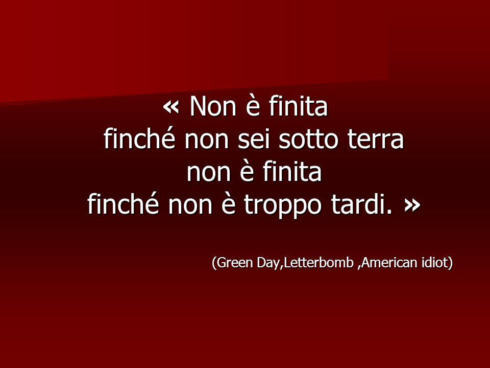 « Non è finita finché non sei sotto terra non è finita finché non è troppo tardi. » (Green Day,Letterbomb,American idiot) (Green Day,Letterbomb,Americ