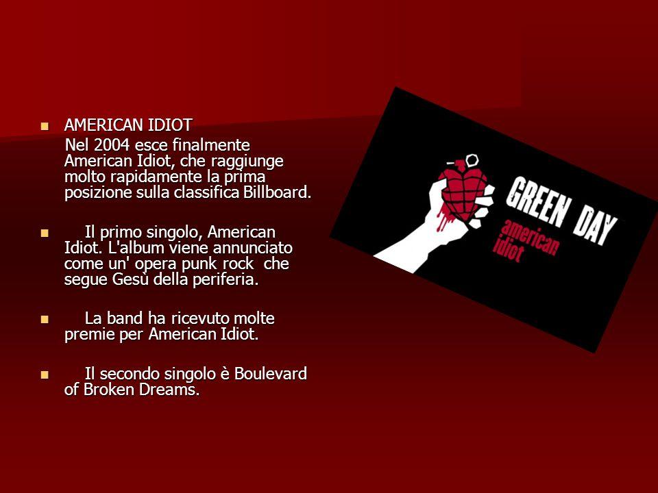 AMERICAN IDIOT AMERICAN IDIOT Nel 2004 esce finalmente American Idiot, che raggiunge molto rapidamente la prima posizione sulla classifica Billboard.