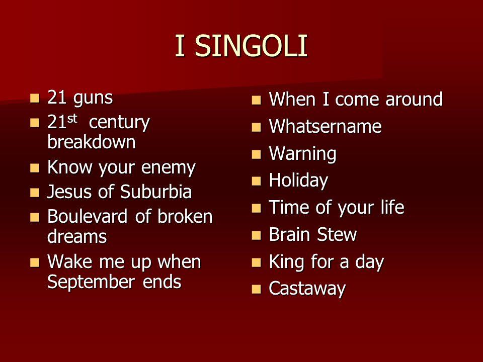 I SINGOLI 21 guns 21 guns 21 st century breakdown 21 st century breakdown Know your enemy Know your enemy Jesus of Suburbia Jesus of Suburbia Boulevar