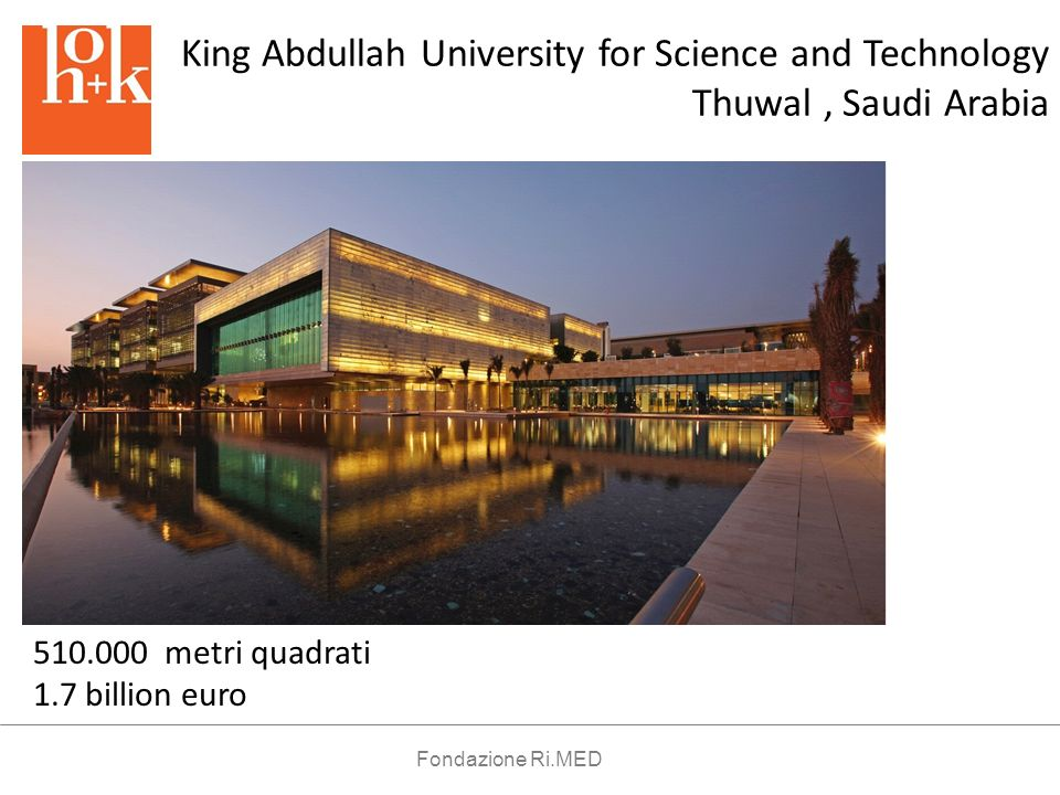 King Abdullah University for Science and Technology Thuwal, Saudi Arabia 510.000 metri quadrati 1.7 billion euro Fondazione Ri.MED