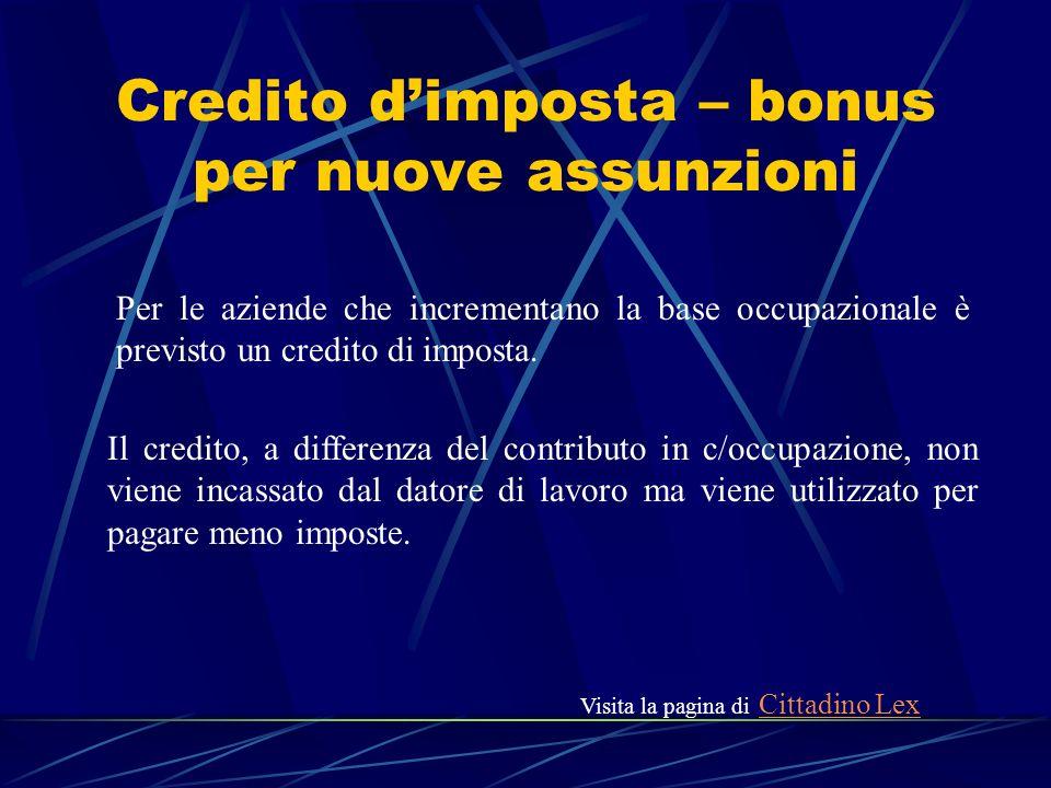 Credito dimposta – bonus per nuove assunzioni Per le aziende che incrementano la base occupazionale è previsto un credito di imposta. Il credito, a di