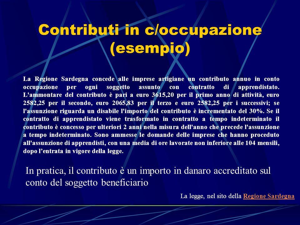 Contributi in c/occupazione (esempio) La Regione Sardegna concede alle imprese artigiane un contributo annuo in conto occupazione per ogni soggetto as