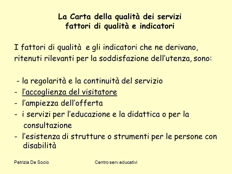 Patrizia De SocioCentro serv.educativi La Carta della qualità dei servizi fattori di qualità e indicatori I fattori di qualità e gli indicatori che ne