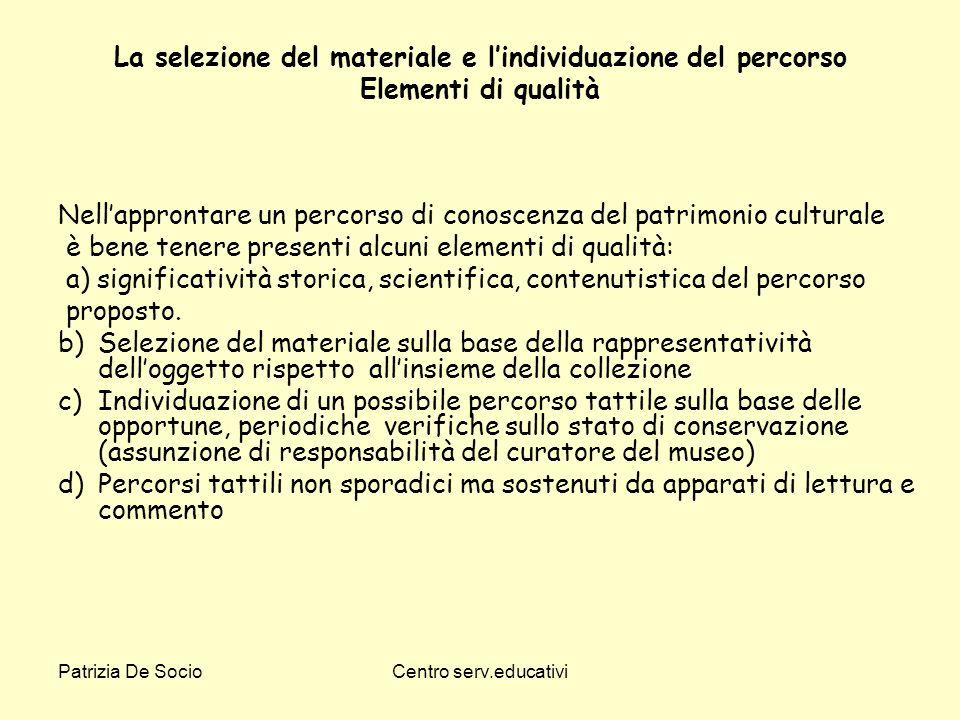 Patrizia De SocioCentro serv.educativi La selezione del materiale e lindividuazione del percorso Elementi di qualità Nellapprontare un percorso di con