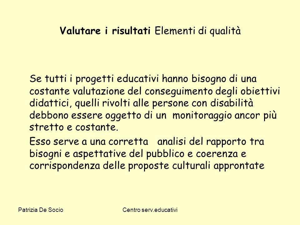 Patrizia De SocioCentro serv.educativi Valutare i risultati Elementi di qualità Se tutti i progetti educativi hanno bisogno di una costante valutazion