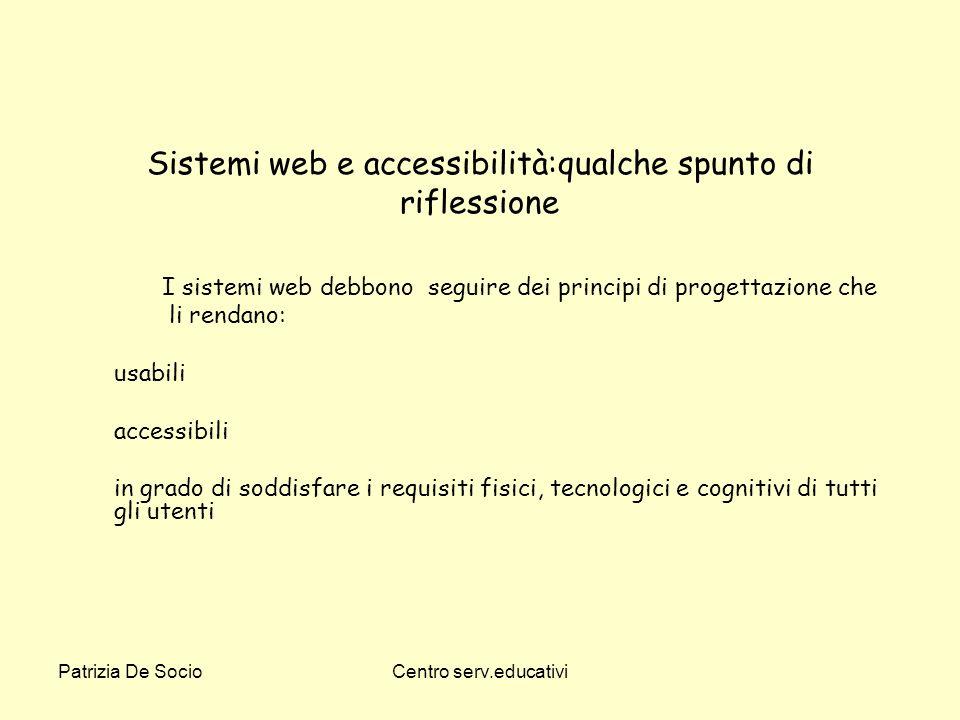 Patrizia De SocioCentro serv.educativi Sistemi web e accessibilità:qualche spunto di riflessione I sistemi web debbono seguire dei principi di progett