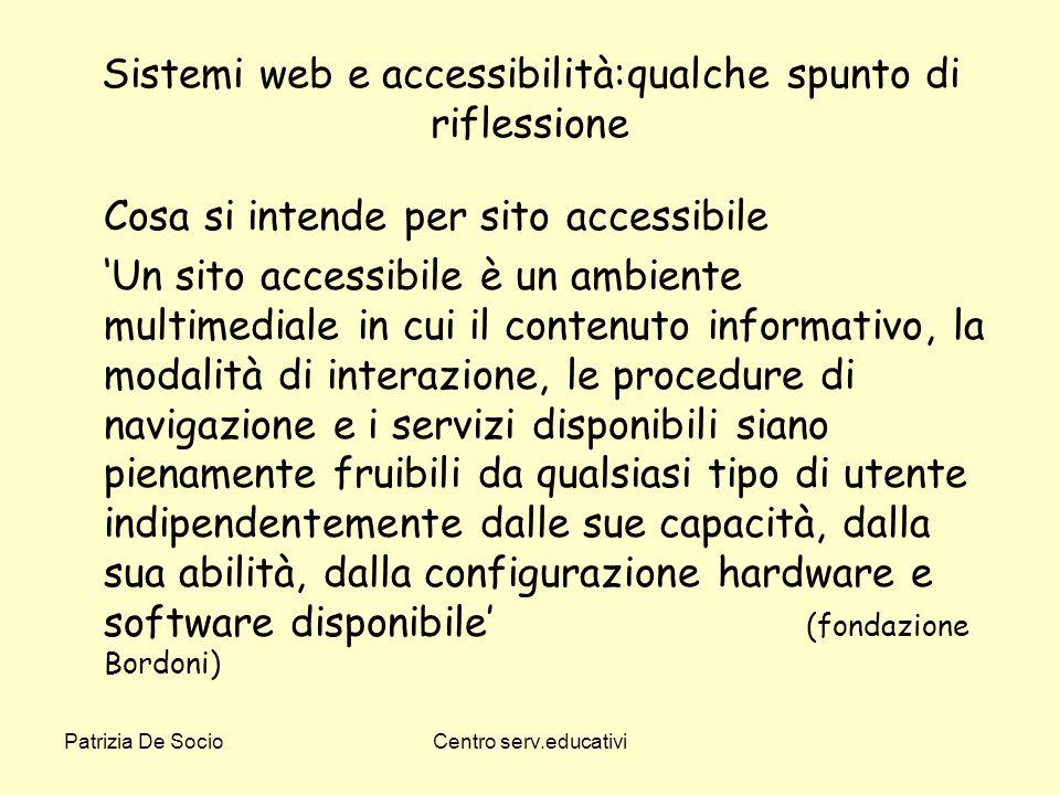 Patrizia De SocioCentro serv.educativi Sistemi web e accessibilità:qualche spunto di riflessione Cosa si intende per sito accessibile Un sito accessib