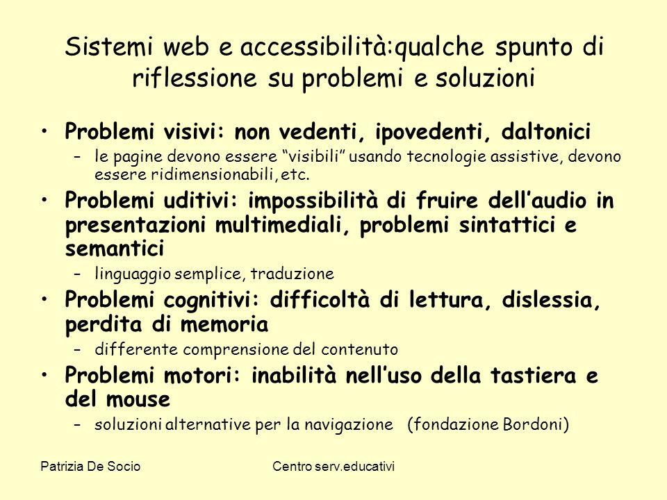 Patrizia De SocioCentro serv.educativi Sistemi web e accessibilità:qualche spunto di riflessione su problemi e soluzioni Problemi visivi: non vedenti,