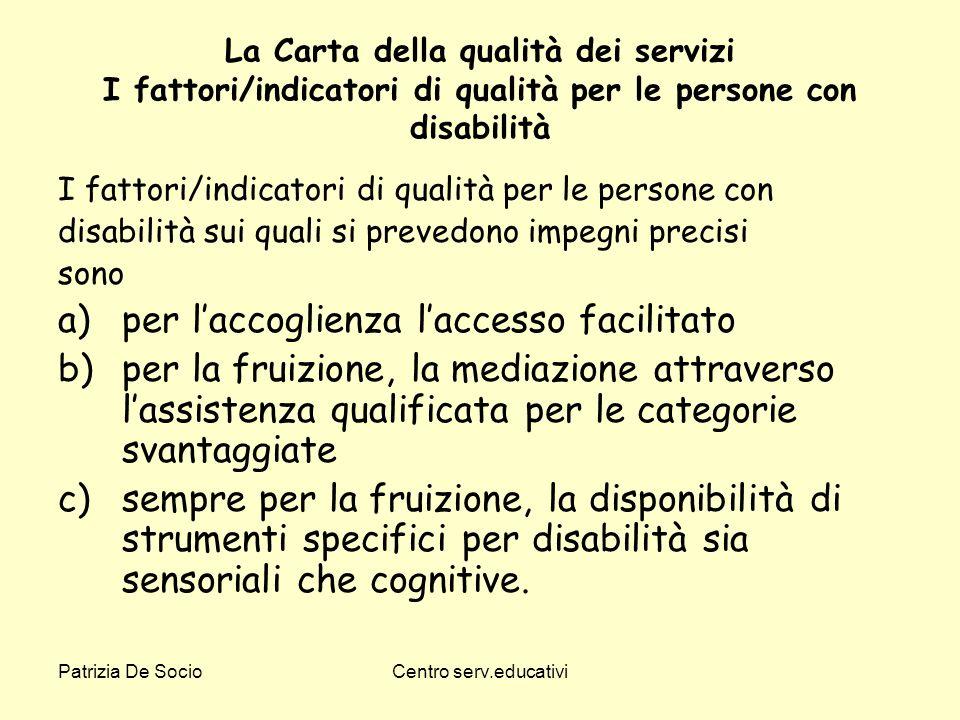Patrizia De SocioCentro serv.educativi La Carta della qualità dei servizi I fattori/indicatori di qualità per le persone con disabilità I fattori/indi