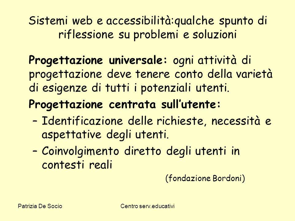 Patrizia De SocioCentro serv.educativi Sistemi web e accessibilità:qualche spunto di riflessione su problemi e soluzioni Progettazione universale: ogn