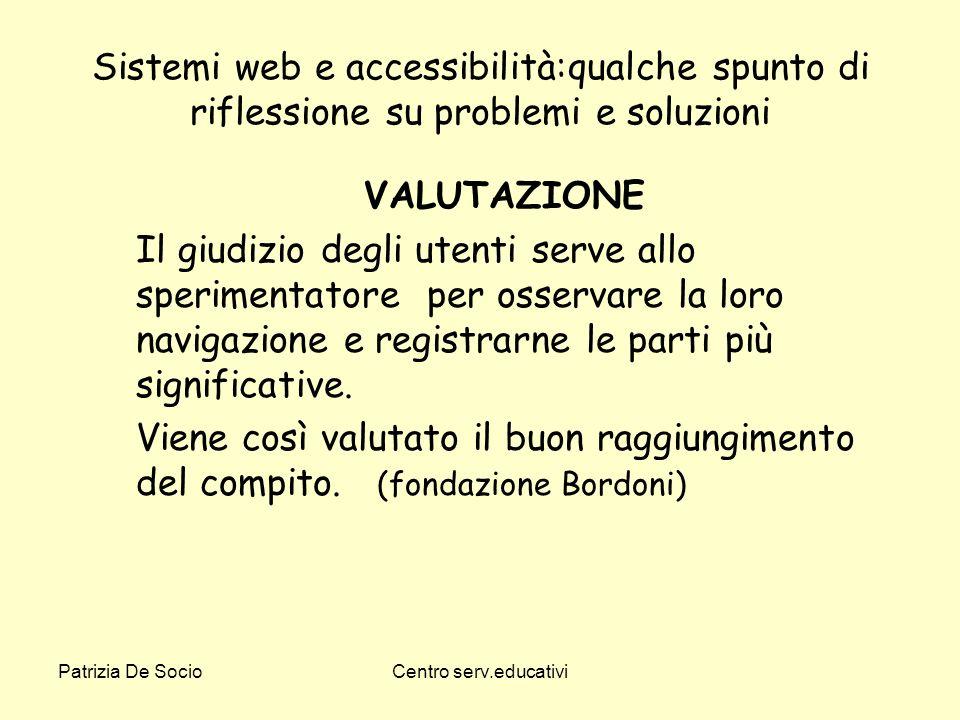 Patrizia De SocioCentro serv.educativi Sistemi web e accessibilità:qualche spunto di riflessione su problemi e soluzioni VALUTAZIONE Il giudizio degli