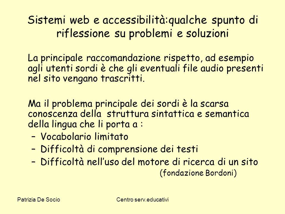Patrizia De SocioCentro serv.educativi Sistemi web e accessibilità:qualche spunto di riflessione su problemi e soluzioni La principale raccomandazione