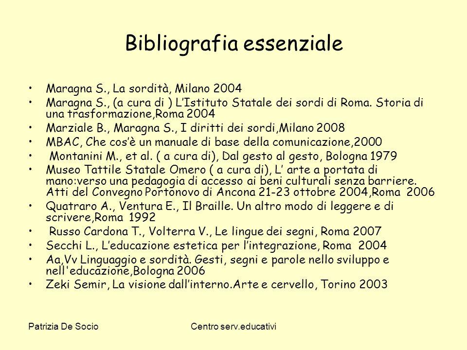 Patrizia De SocioCentro serv.educativi Bibliografia essenziale Maragna S., La sordità, Milano 2004 Maragna S., (a cura di ) LIstituto Statale dei sord