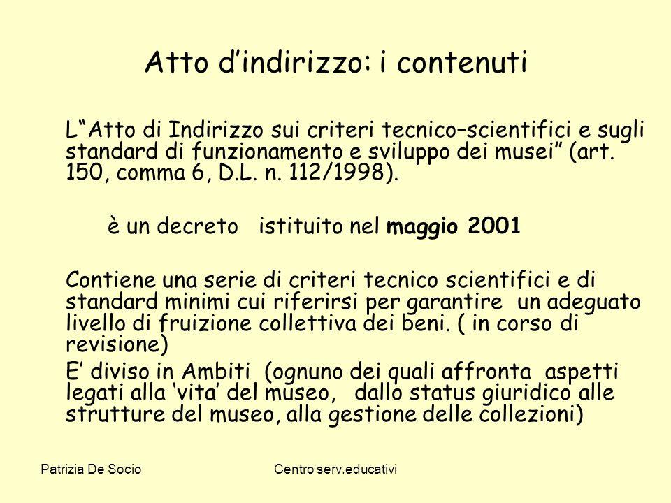 Patrizia De SocioCentro serv.educativi Atto dindirizzo: i contenuti LAtto di Indirizzo sui criteri tecnico–scientifici e sugli standard di funzionamen