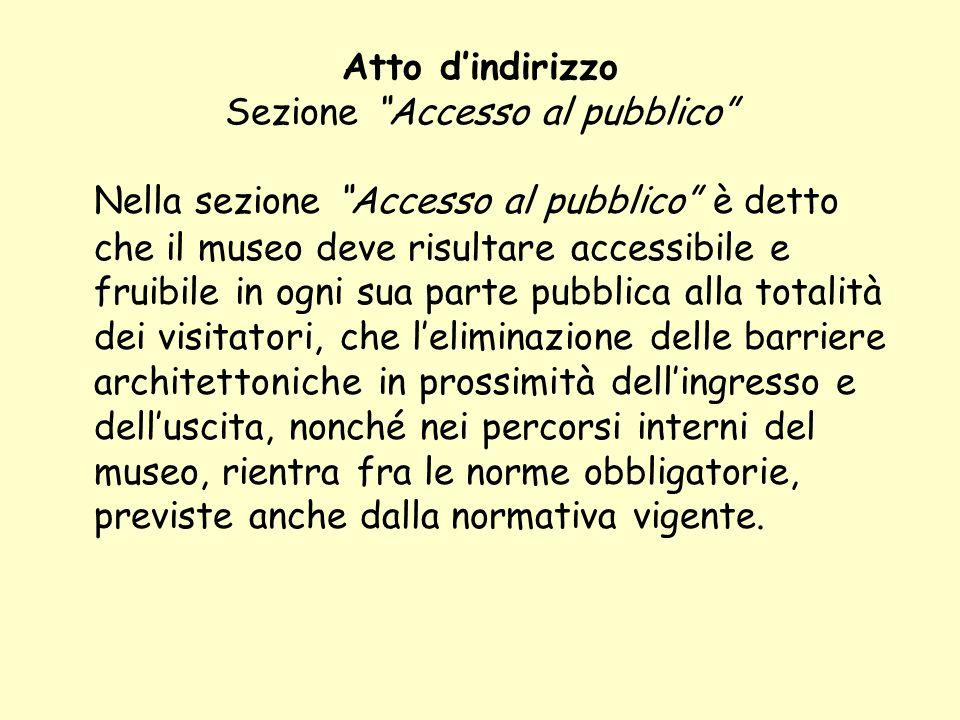 Atto dindirizzo Sezione Accesso al pubblico Nella sezione Accesso al pubblico è detto che il museo deve risultare accessibile e fruibile in ogni sua p