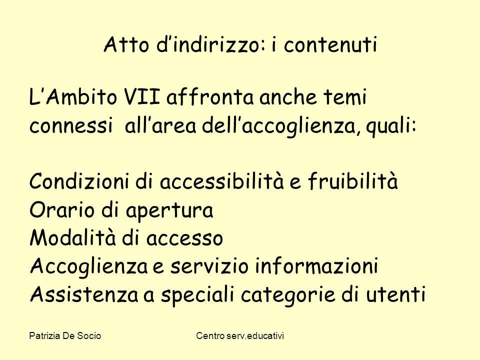 Patrizia De SocioCentro serv.educativi Atto dindirizzo: i contenuti LAmbito VII affronta anche temi connessi allarea dellaccoglienza, quali: Condizion