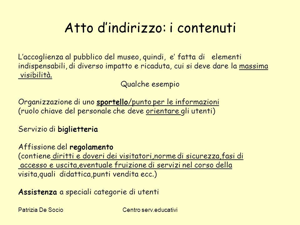 Patrizia De SocioCentro serv.educativi Atto dindirizzo: i contenuti Laccoglienza al pubblico del museo, quindi, e fatta di elementi indispensabili, di