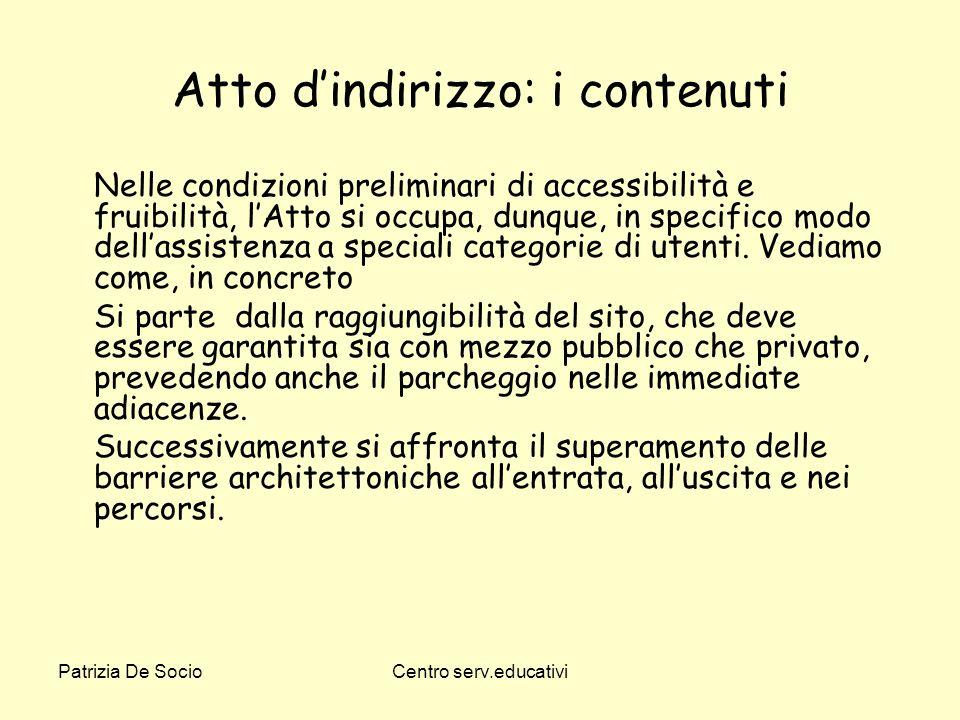 Patrizia De SocioCentro serv.educativi Atto dindirizzo: i contenuti Nelle condizioni preliminari di accessibilità e fruibilità, lAtto si occupa, dunqu