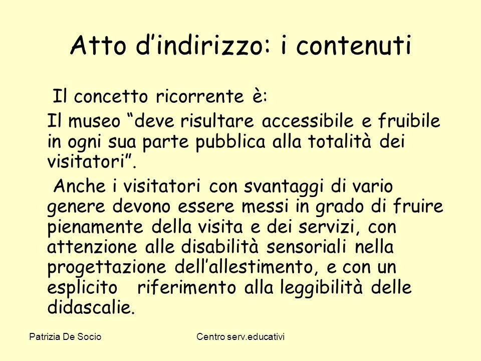 Patrizia De SocioCentro serv.educativi Atto dindirizzo: i contenuti Il concetto ricorrente è: Il museo deve risultare accessibile e fruibile in ogni s