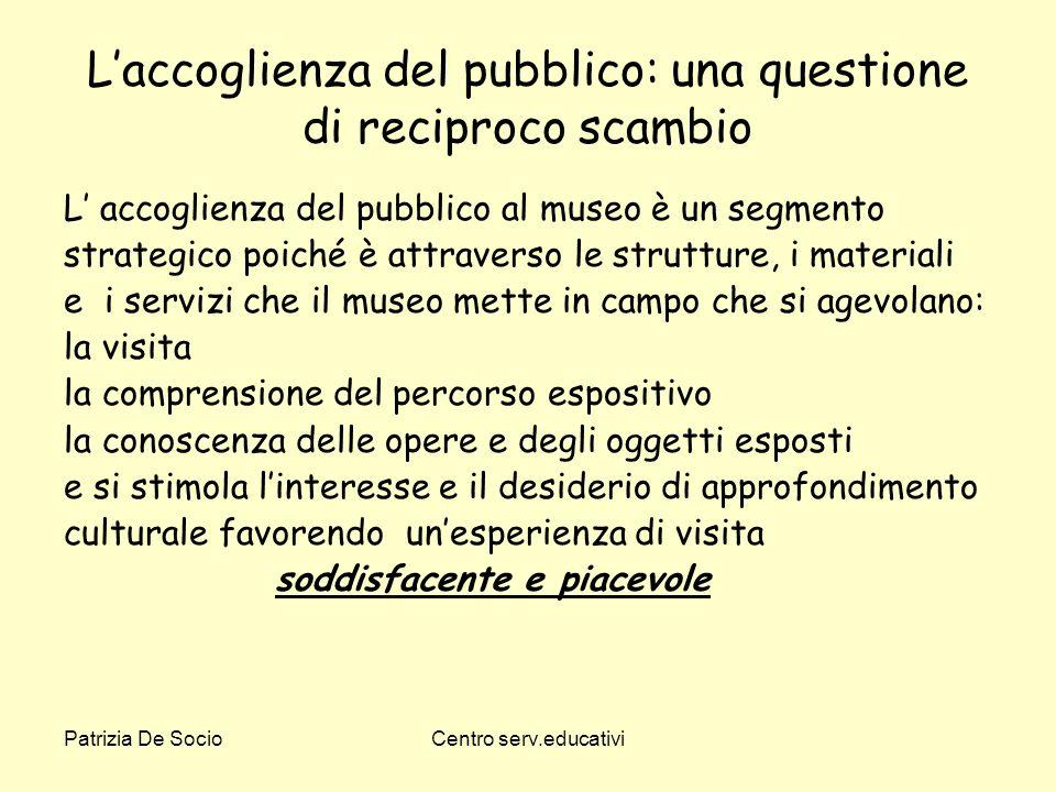 Patrizia De SocioCentro serv.educativi Laccoglienza del pubblico: una questione di reciproco scambio L accoglienza del pubblico al museo è un segmento