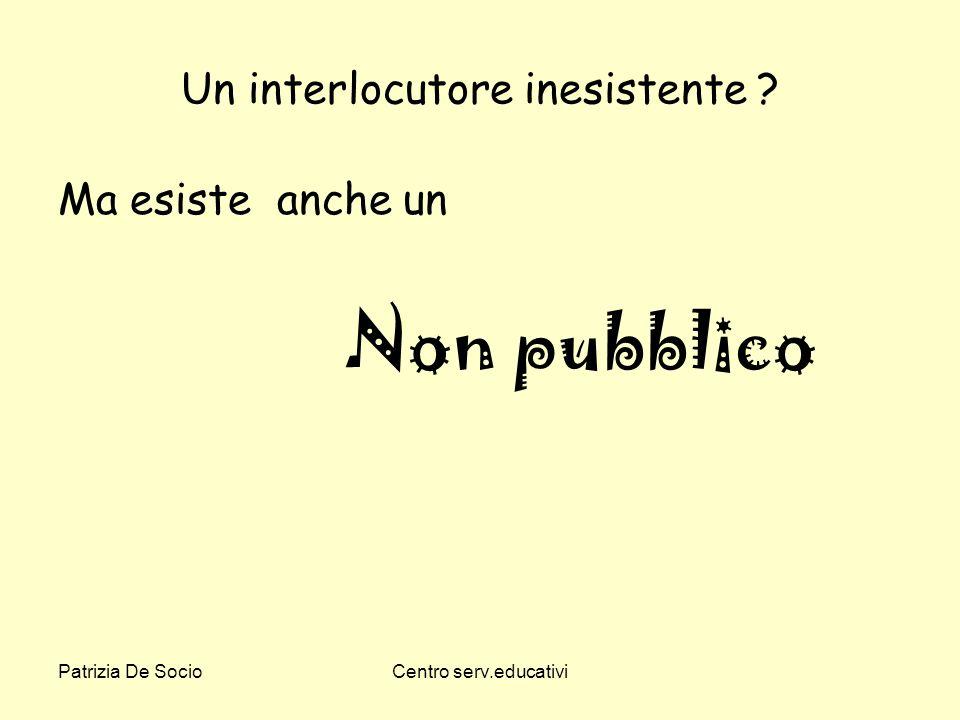 Patrizia De SocioCentro serv.educativi Un interlocutore inesistente ? Ma esiste anche un Non pubblico