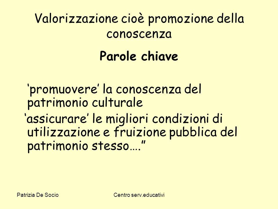 Patrizia De SocioCentro serv.educativi Valorizzazione cioè promozione della conoscenza Parole chiave promuovere la conoscenza del patrimonio culturale