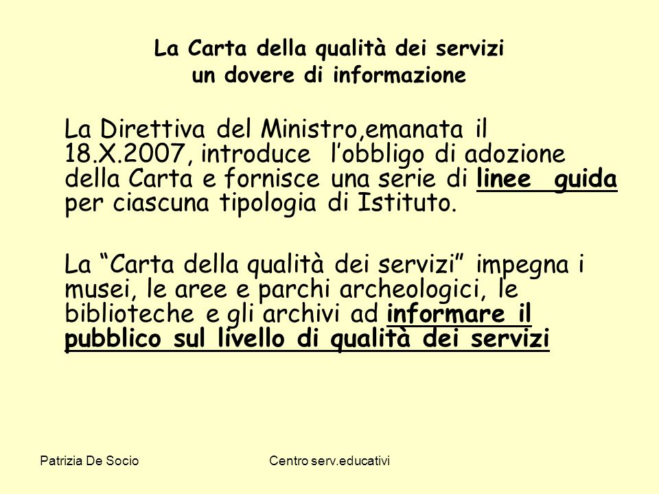 Patrizia De SocioCentro serv.educativi La Carta della qualità dei servizi un dovere di informazione La Direttiva del Ministro,emanata il 18.X.2007, in