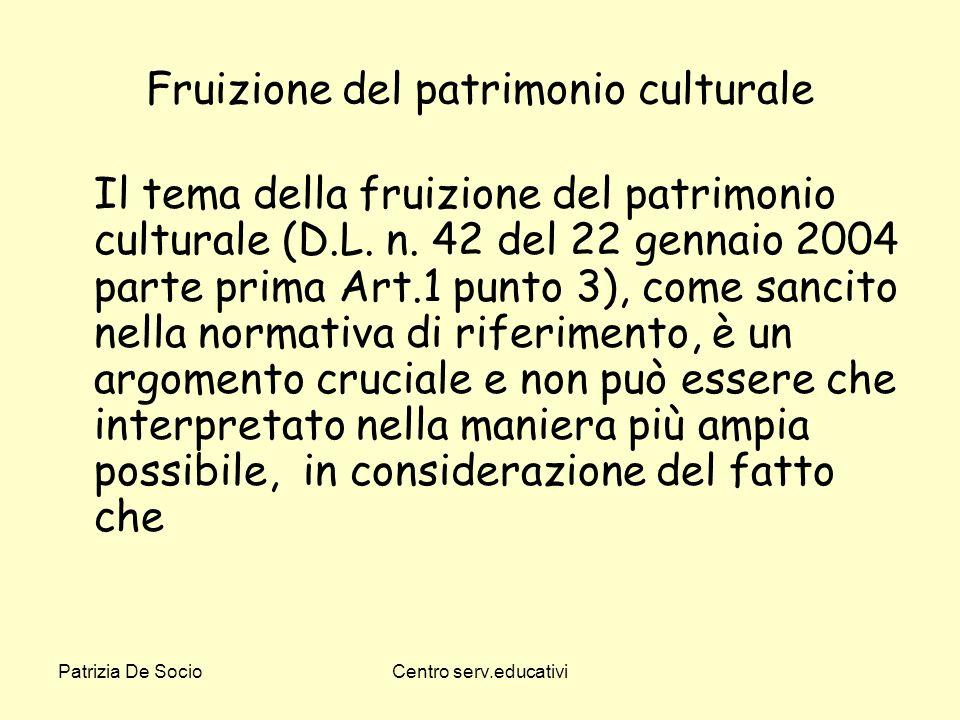 Patrizia De SocioCentro serv.educativi Fruizione del patrimonio culturale Il tema della fruizione del patrimonio culturale (D.L. n. 42 del 22 gennaio