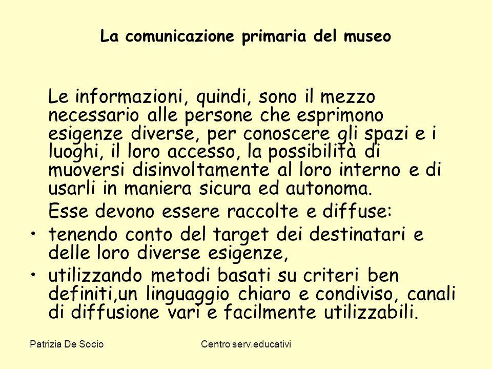 Patrizia De SocioCentro serv.educativi La comunicazione primaria del museo Le informazioni, quindi, sono il mezzo necessario alle persone che esprimon