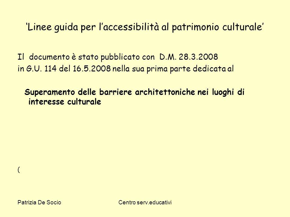 Patrizia De SocioCentro serv.educativi Linee guida per laccessibilità al patrimonio culturale Il documento è stato pubblicato con D.M. 28.3.2008 in G.