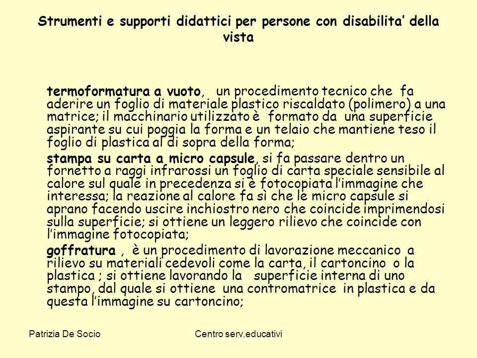 Patrizia De SocioCentro serv.educativi Strumenti e supporti didattici per persone con disabilita della vista termoformatura a vuoto, un procedimento t