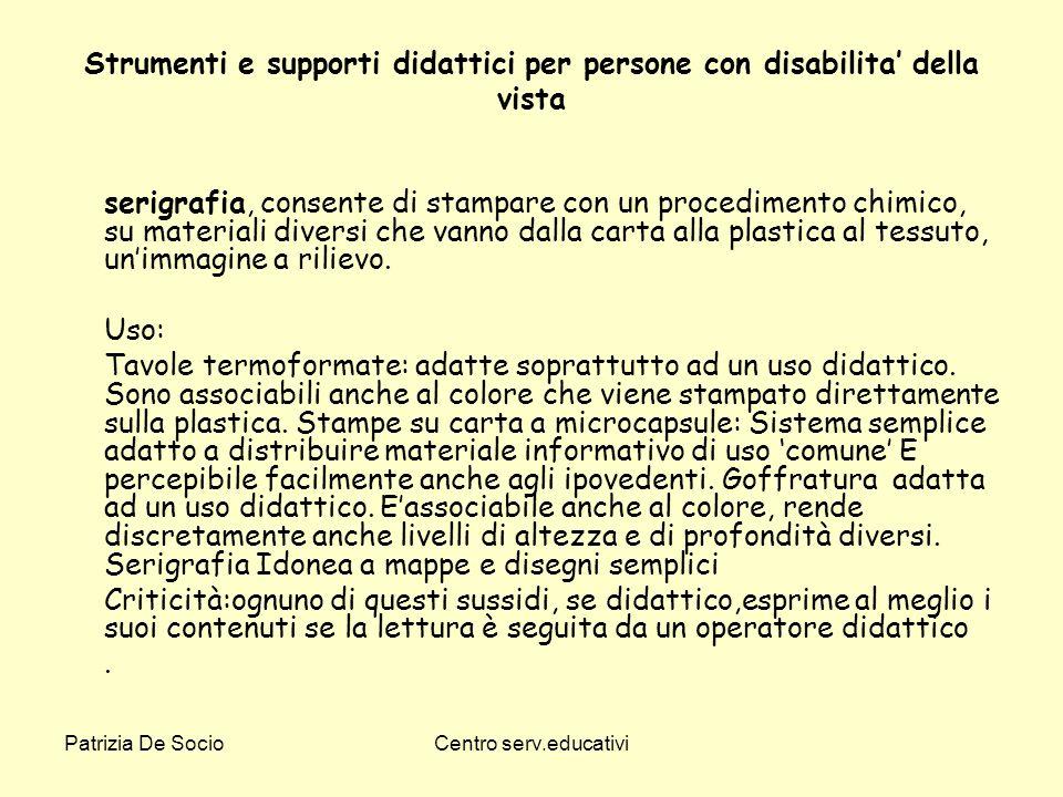 Patrizia De SocioCentro serv.educativi Strumenti e supporti didattici per persone con disabilita della vista serigrafia, consente di stampare con un p