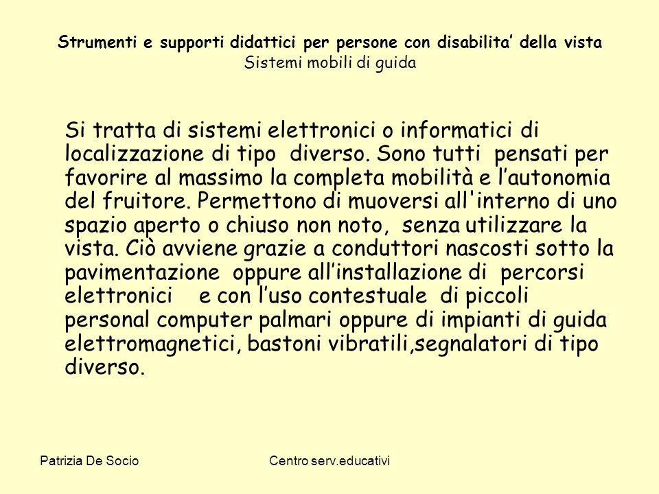 Patrizia De SocioCentro serv.educativi Strumenti e supporti didattici per persone con disabilita della vista Sistemi mobili di guida Si tratta di sist