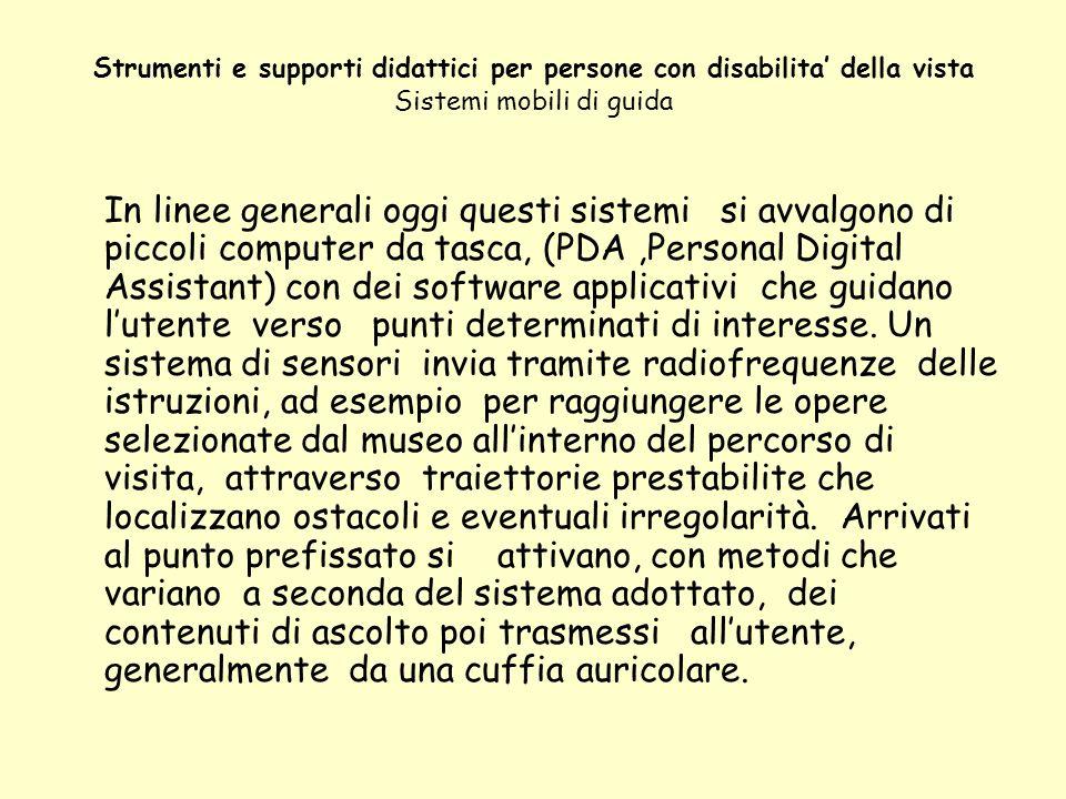 Strumenti e supporti didattici per persone con disabilita della vista Sistemi mobili di guida In linee generali oggi questi sistemi si avvalgono di pi