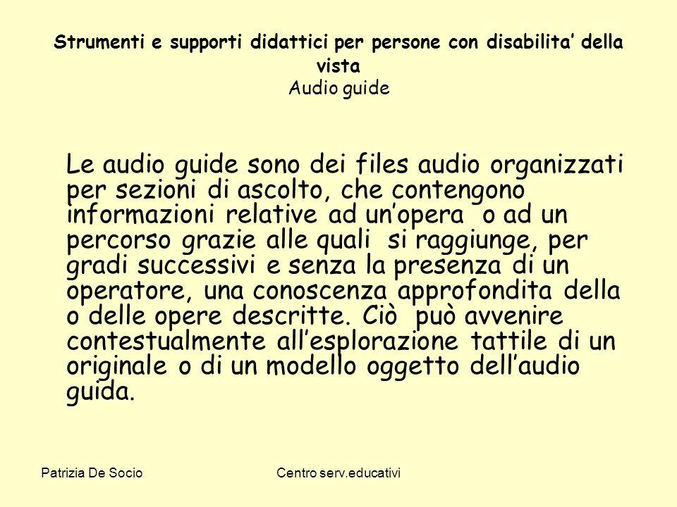 Patrizia De SocioCentro serv.educativi Strumenti e supporti didattici per persone con disabilita della vista Audio guide Le audio guide sono dei files