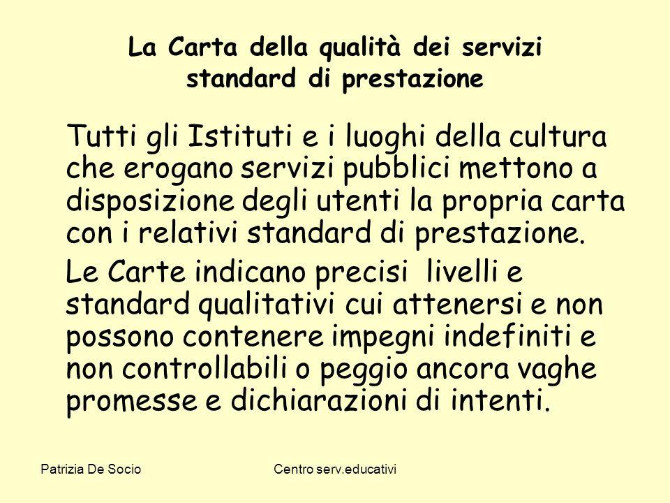 Patrizia De SocioCentro serv.educativi La Carta della qualità dei servizi standard di prestazione Tutti gli Istituti e i luoghi della cultura che erog