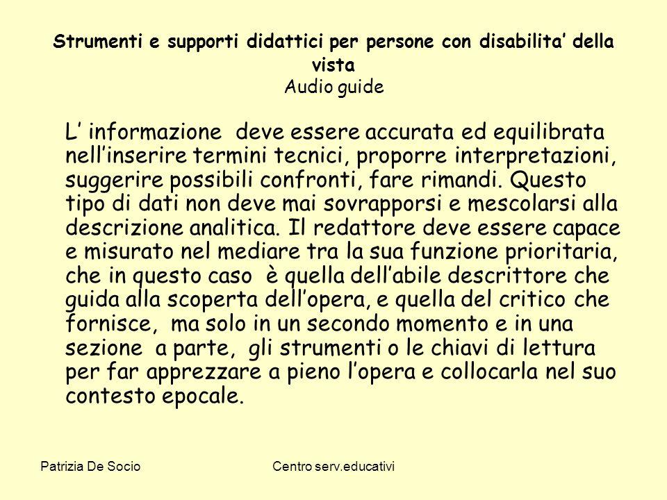 Patrizia De SocioCentro serv.educativi Strumenti e supporti didattici per persone con disabilita della vista Audio guide L informazione deve essere ac