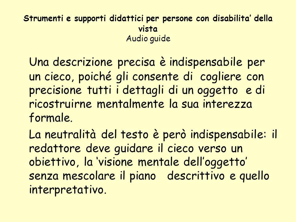 Strumenti e supporti didattici per persone con disabilita della vista Audio guide Una descrizione precisa è indispensabile per un cieco, poiché gli co