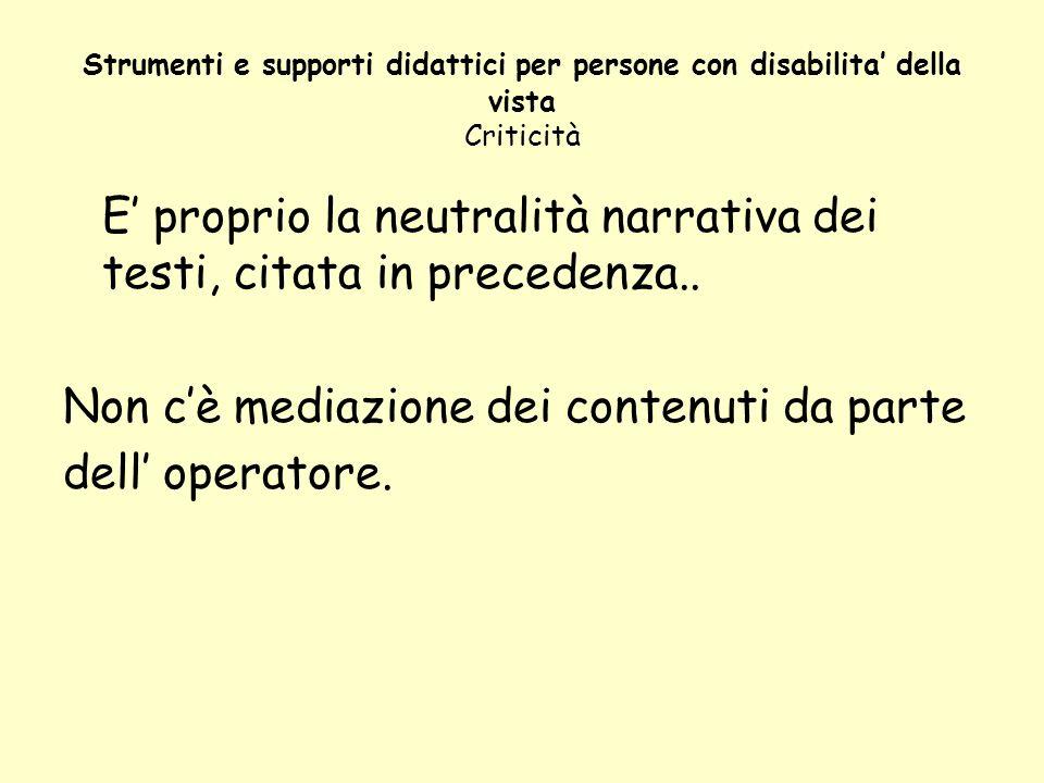 Strumenti e supporti didattici per persone con disabilita della vista Criticità E proprio la neutralità narrativa dei testi, citata in precedenza.. No
