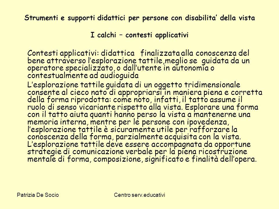 Patrizia De SocioCentro serv.educativi Strumenti e supporti didattici per persone con disabilita della vista I calchi – contesti applicativi Contesti