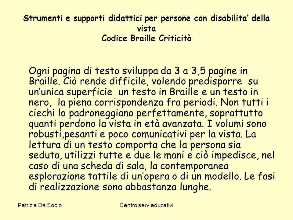 Patrizia De SocioCentro serv.educativi Strumenti e supporti didattici per persone con disabilita della vista Codice Braille Criticità Ogni pagina di t