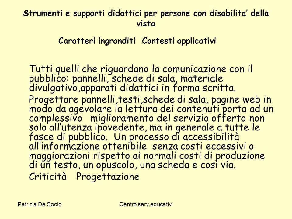 Patrizia De SocioCentro serv.educativi Strumenti e supporti didattici per persone con disabilita della vista Caratteri ingranditi Contesti applicativi